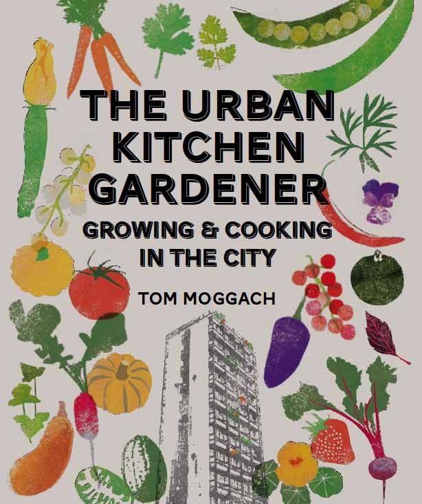 The Urban Kitchen Gardener: Growing And Cooking In The City By Tom Moggach,  Published
