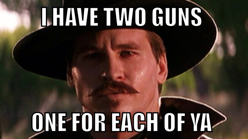 I Have Two Guns One For Each Of Ya Doc Holliday Alter My