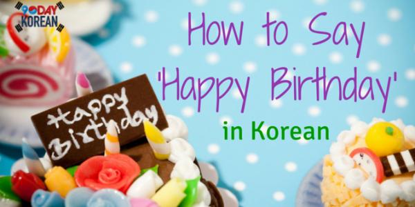 How to Say 'Happy Birthday' in Korean Happy birthday