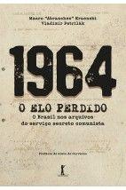1964 O Elo Perdido O Brasil Nos Arquivos Do Servico Secreto