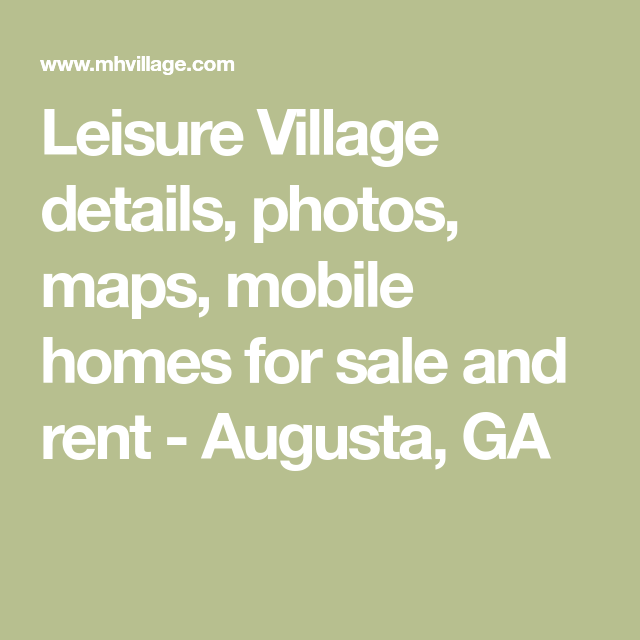 Augusta Georgia Living: Leisure Village Details, Photos, Maps, Mobile Homes For