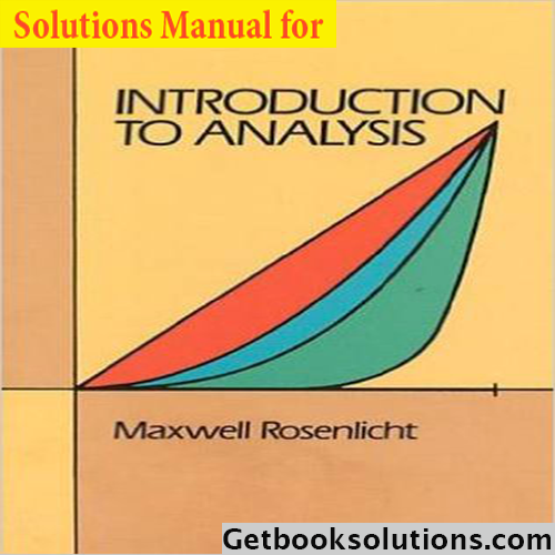 Solutions manual Introduction to Analysis - Maxwell Rosenlicht