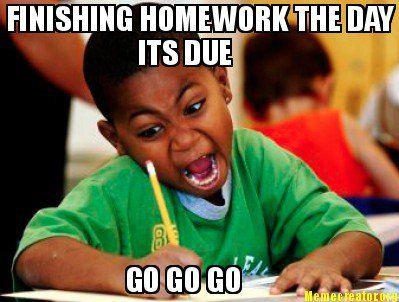68c3b6f819c6c8e6cf02931300bd0c57 meme creator finishing homework the day its due go go go meme