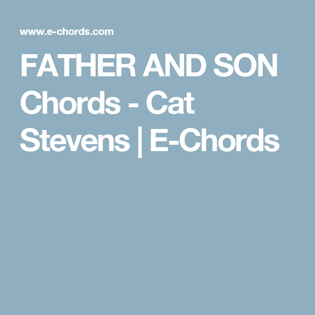 FATHER AND SON Chords - Cat Stevens | E-Chords | Música | Pinterest ...