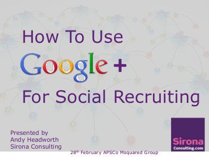 How To Use Google Plus For Social Recruiting Recruitment Social Business Employer Branding