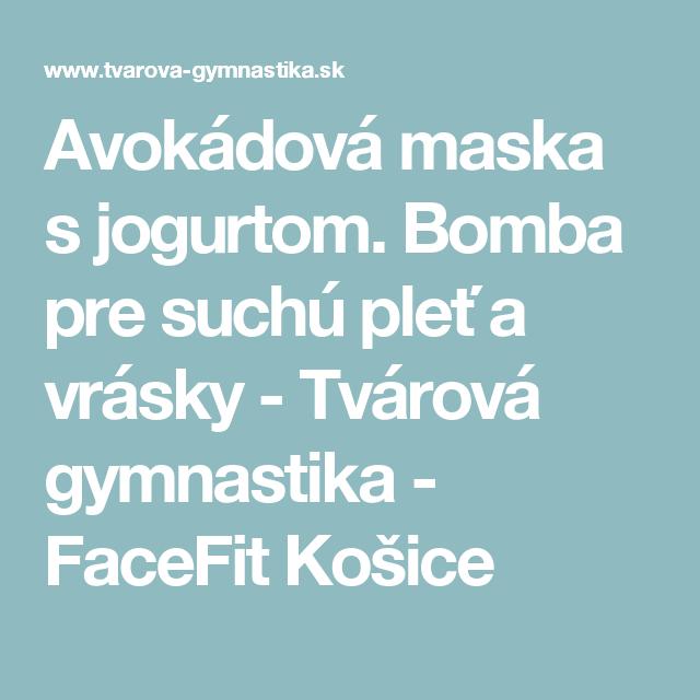 Avokádová maska s jogurtom. Bomba pre suchú pleť a vrásky - Tvárová gymnastika - FaceFit Košice
