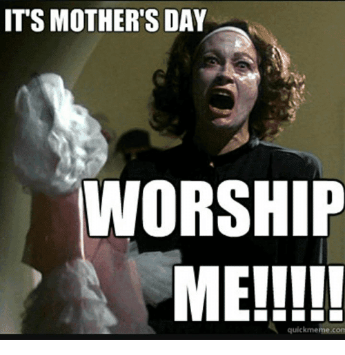 24 Funny Memes For Saying Happy Mother S Day To Your Mom Mothers Day Memes Funny Mothers Day Funny Quotes Happy Mother S Day Funny