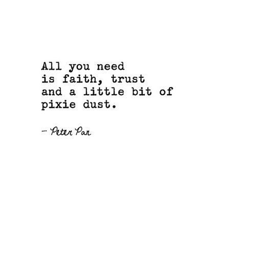 Faith Trust And A Little Bit Of Pixie Dust Quotes And Sayings