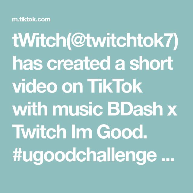Twitch Twitchtok7 Has Created A Short Video On Tiktok With Music Bdash X Twitch Im Good Ugoodchallenge W Marcquet And Jake Twitch Im Awesome Music