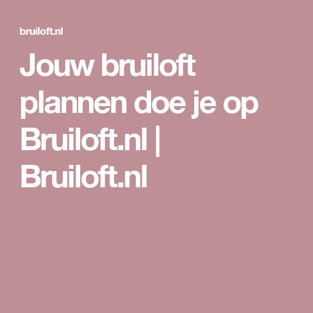 Jouw bruiloft plannen doe je op Bruiloft.nl | Bruiloft.nl