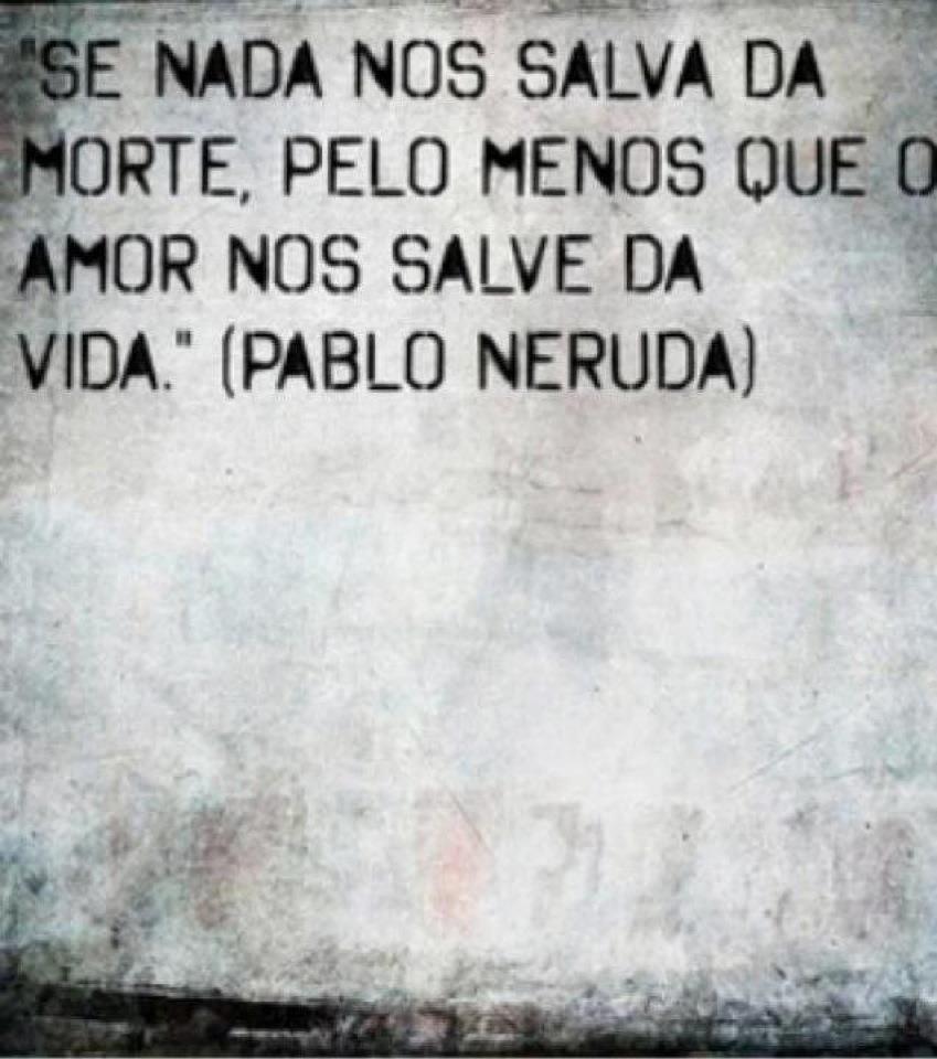 Mais Amor Por Favor Frases 4 Quotes Pablo Neruda E Love Quotes
