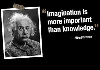 A Famous Quote By Albert Einstein I Guess Einstein Reminds Us That Knowledge In Itself Is Nothing Wi Imagination Quotes Einstein Quotes Albert Einstein Quotes