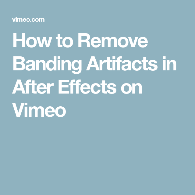 How to Remove Banding Artifacts in After Effects on Vimeo