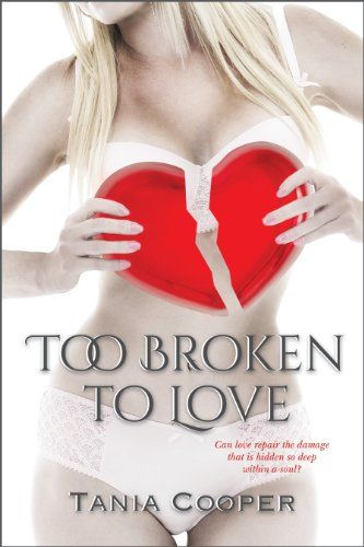 **FREE AT POSTING**  Too Broken To Love (The Broken series Book 1) by Tania Cooper http://www.amazon.com/dp/B00IN0KLYY/ref=cm_sw_r_pi_dp_O4jywb1XS8JED