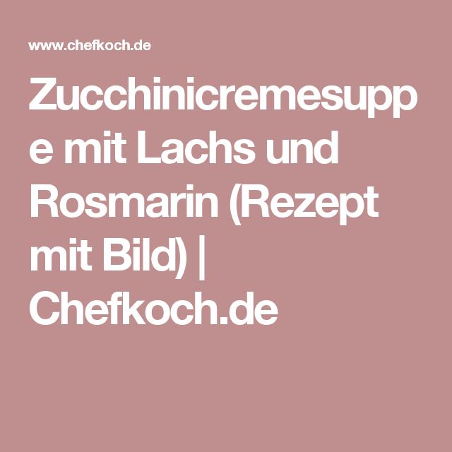 Zucchinicremesuppe mit Lachs und Rosmarin (Rezept mit Bild)   Chefkoch.de