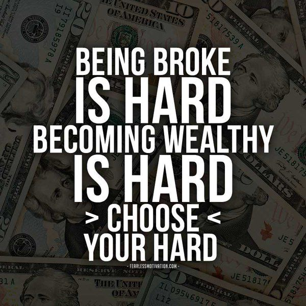 Being Broke Is Hard Becoming Wealthy Is Hard Choose Your Hard