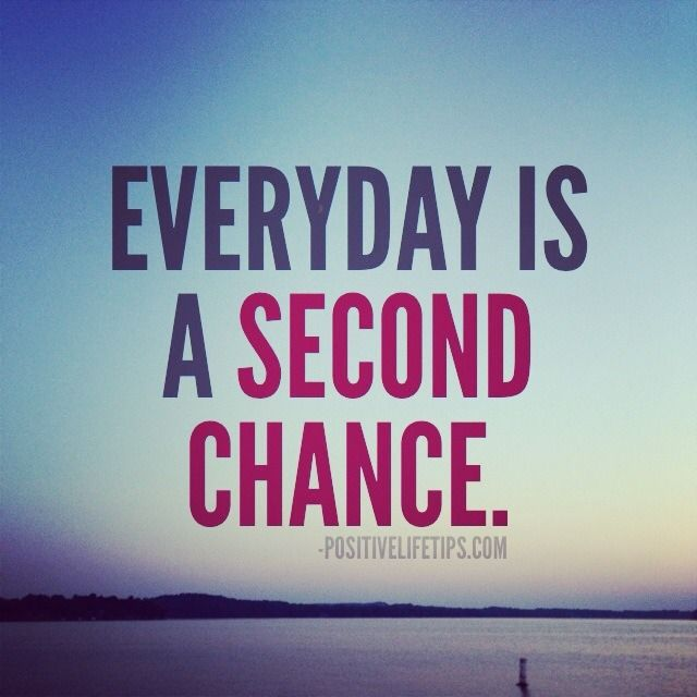Image result for everyday is a second chance