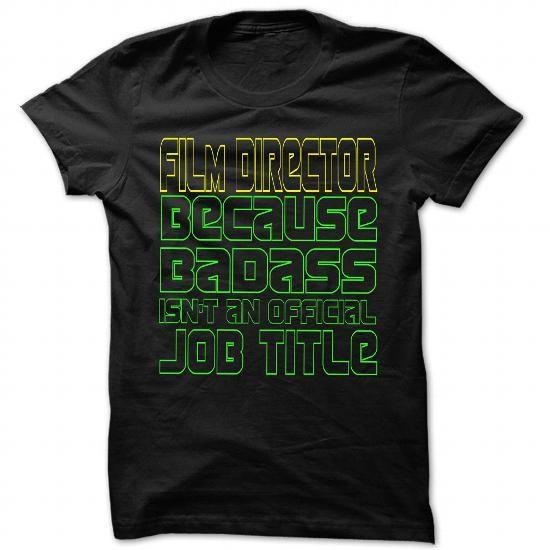 I Am Badass Film Director  Cool Job Title Shirt  TShirts