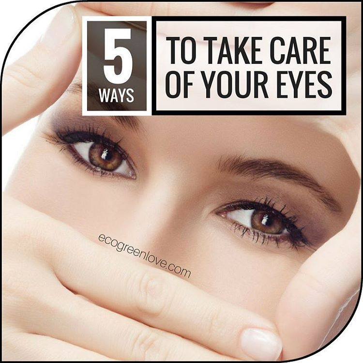 5 Ways To Take Care Of Your Eyes Ecogreenlove Take Care Of Yourself Eye Health Take Care