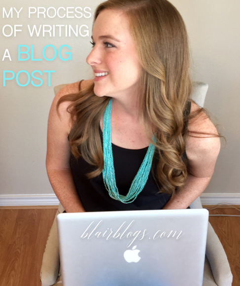 My Process of Writing a Blog Post in 10 Steps | Blair Blogs