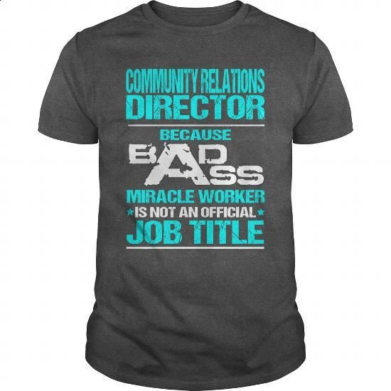 COMMUNITY RELATIONS DIRECTOR - BADASS T3 - #cool tshirt designs #t ...