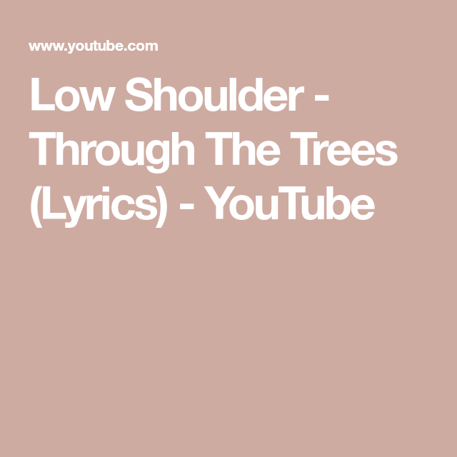 Low Shoulder Through The Trees Lyrics Youtube Lyrics Low Shoulder