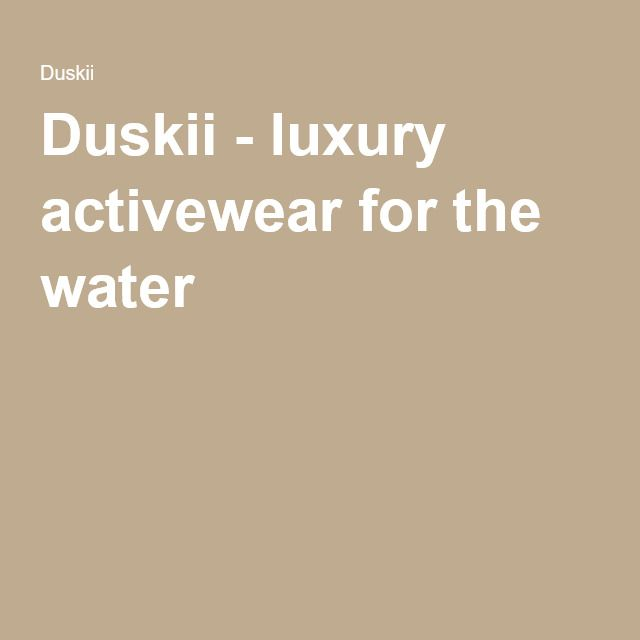 Duskii - luxury activewear for the water