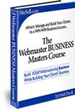 The Webmaster Business Masters Course covers a range of need-to-know operational topics from developing a comprehensive business plan, to targeted marketing, to finding clients, to communicating effectively, to writing winning proposals, to signing profitable contracts. $1