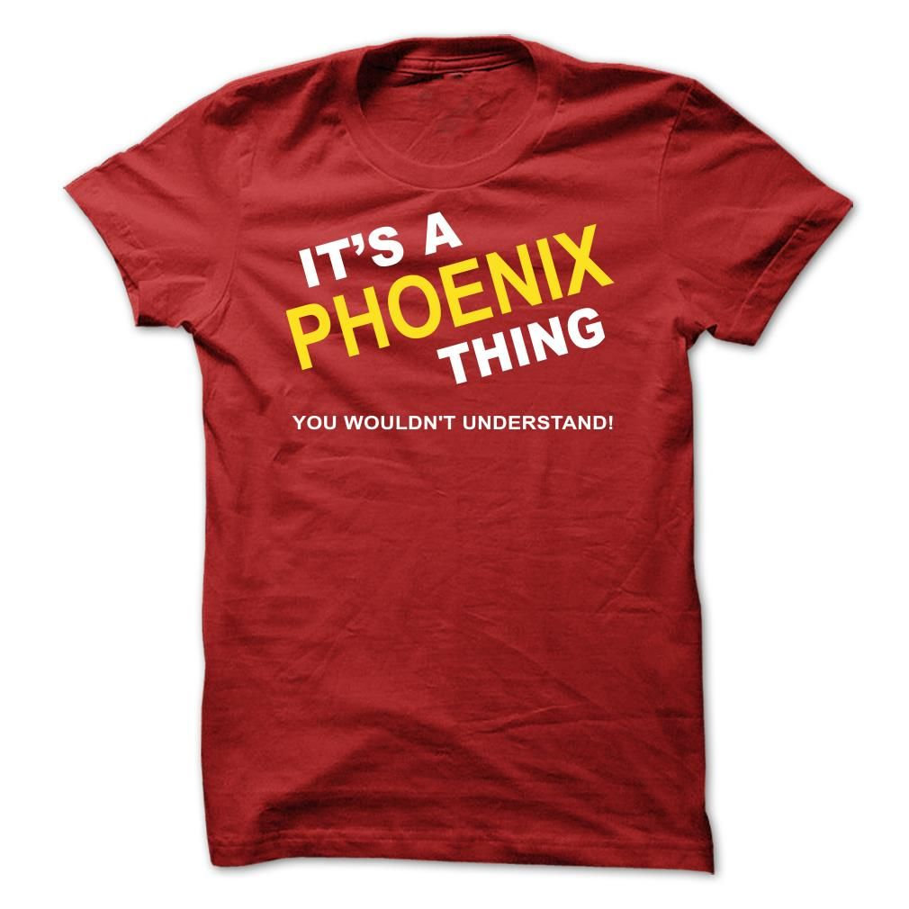 Its A Phoenix ThingIf Youre A Phoenix, You Understand ... Everyone else has no idea ;-) These make great gifts for other family membersPhoenix, name Phoenix, its a Phoenix, team Phoenix
