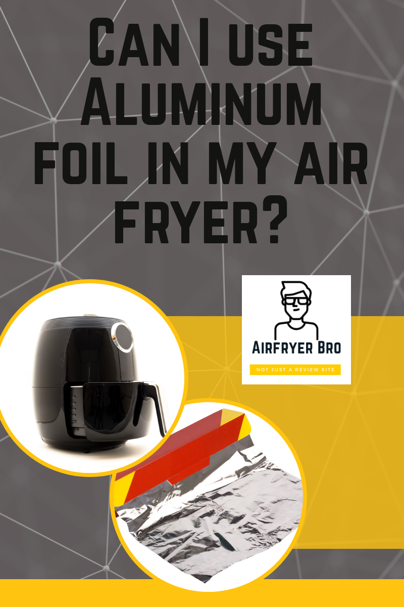 Can I use Aluminum Foil in my Air Fryer in 2020 (With