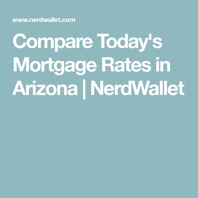 Compare Today S Mortgage Rates In Arizona Nerdwallet With Images Mortgage Rates Mortgage Arizona