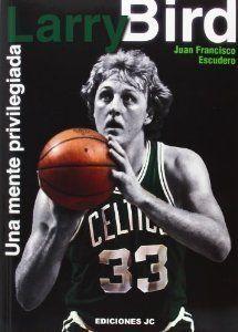 """""""Larry Bird: Una mente privilegiada"""" de Juan Francisco Escudero www.basketspirit.com/Libros-de-baloncesto-y-preparacion-fisica"""