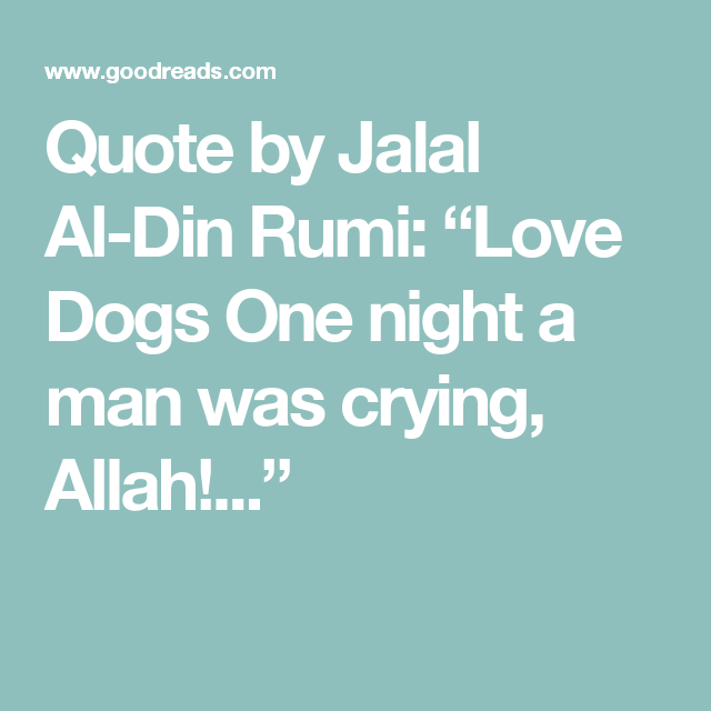 Quote By Jalal Al Din Rumi Love Dogs One Night A Man Was