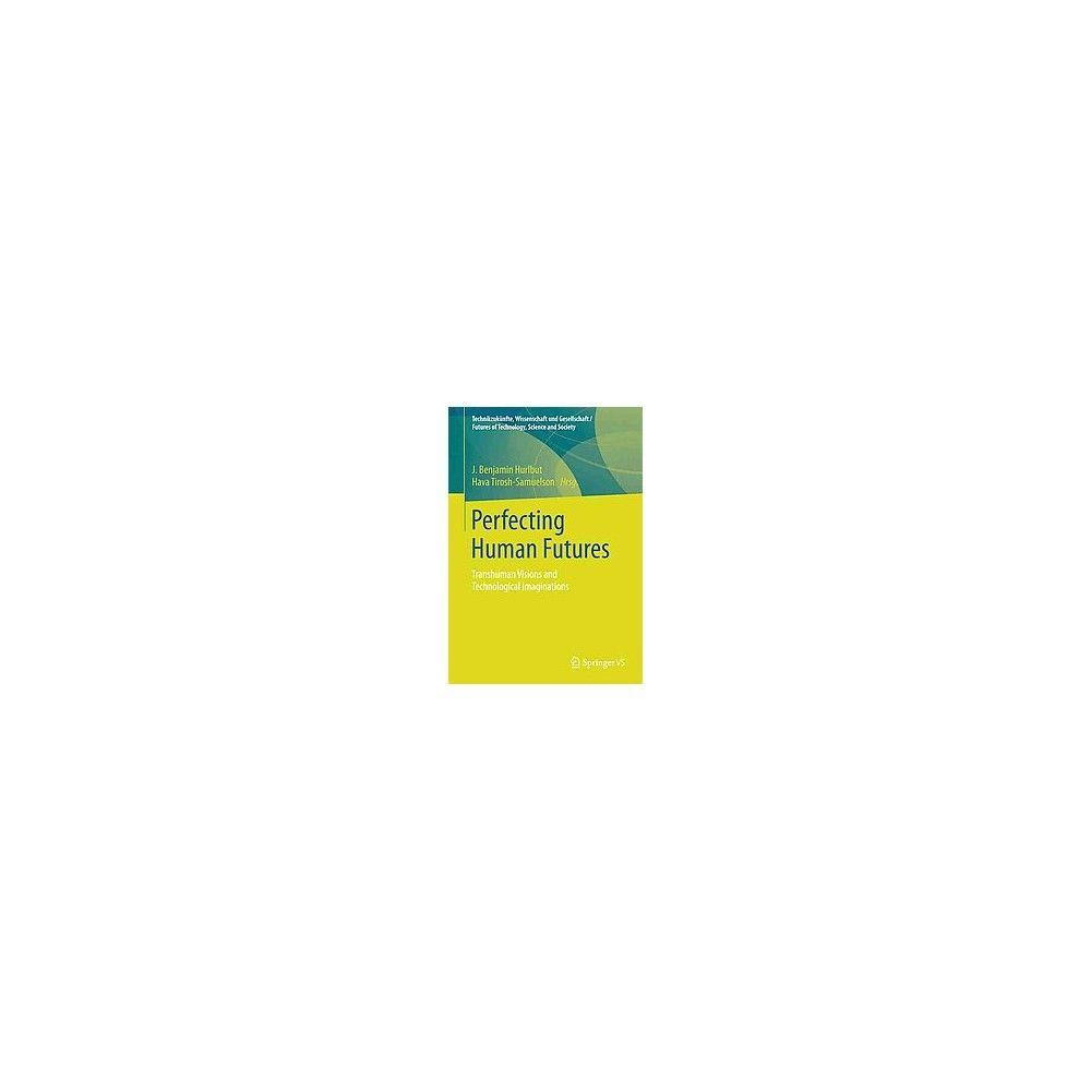 Perfecting Human Futures ( Technikzukünfte, Wissenschaft Und Gesellschaft / Futures of Technology,