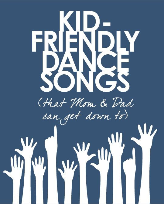 Kid Friendly Dance Songs For Kids That Mom And Dad Can Get Down