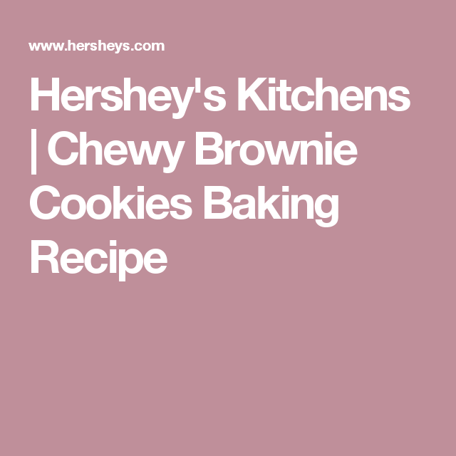 Hershey's Kitchens | Chewy Brownie Cookies Baking Recipe
