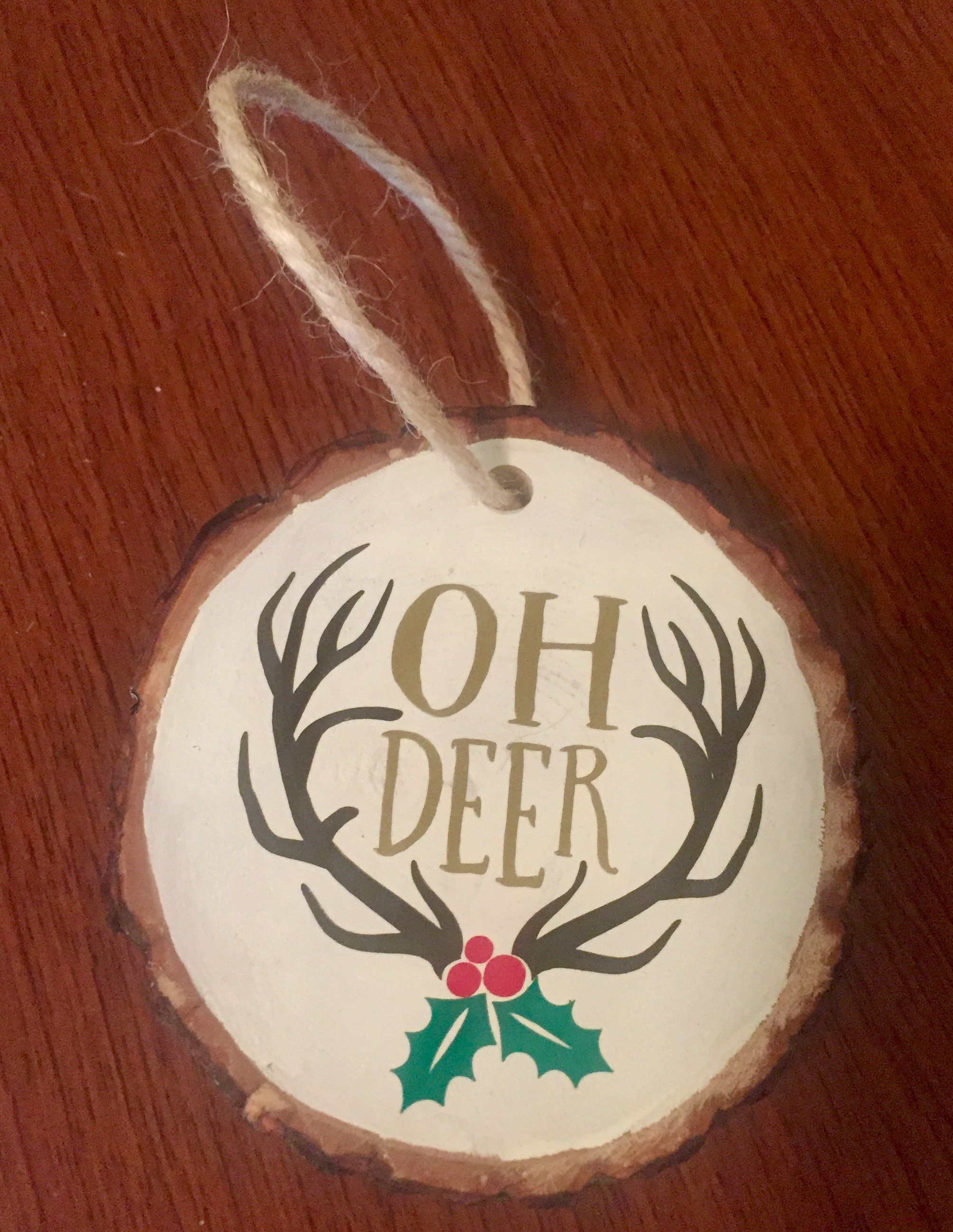 Oh Deer Ornament Painted Wood Slice Clear Coat And Vinyl Design From Lovesvg Com Wood Christmas Ornaments Wood Ornaments Wood Slice Ornament