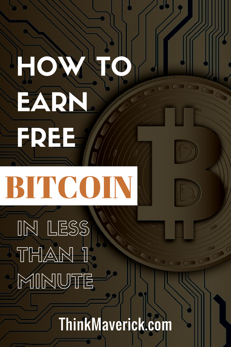 How To Earn Free Bitcoin In Less Than 1 Minute Thinkmaverick My Personal Journey Through Entrepreneurship Bitcoin What Is Bitcoin Mining Bitcoin Business
