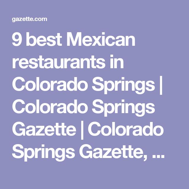 9 Best Mexican Restaurants In Colorado Springs Gazette