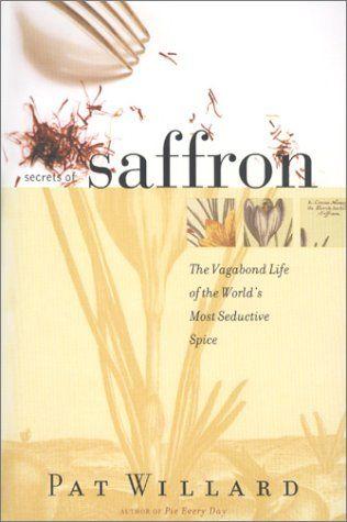 Secrets Of Saffron The Vagabond Life Of The World S Most Seductive Spice Http Spicegrinder Biz Secrets Of Saffron The Vagabond Life Seduction Saffron Life