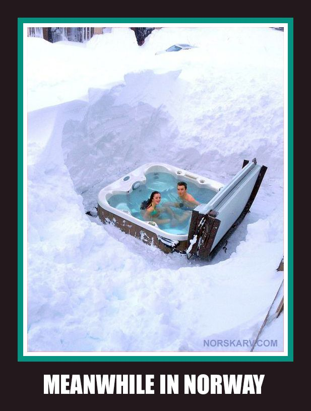 Meanwhile In Norway Meme Spa Ouside In The Deep Snow Norwegian Funny Humor From Norskarv Com Snow Humor Norway History Memes