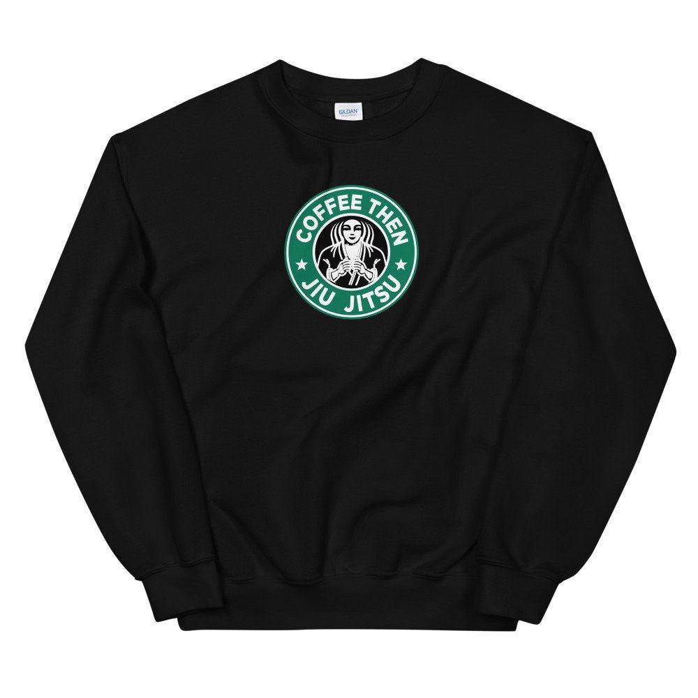 Custom Starbucks Sweatshirt For Jiu Jitsu Martial Arts Clothes Mma Sweater Coffee Then Jiu Jitsu Coffeelove Coffee Sweater Martial Arts Clothing Cool Shirts [ 1000 x 1000 Pixel ]