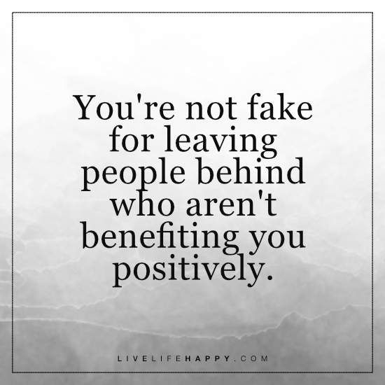 Youre Not Fake For Leaving People Behind Life Quotes Life