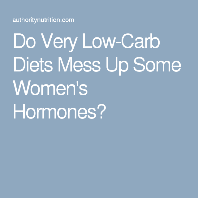 Do Very Low-Carb Diets Mess Up Some Women's Hormones?