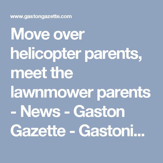 Move over helicopter parents, meet the lawnmower parents