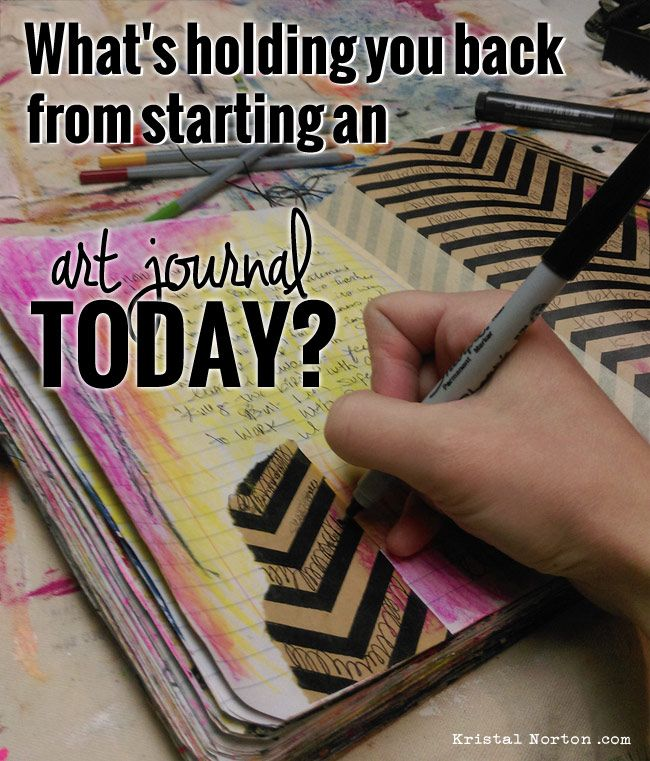 'Time to Get Real: What's Stopping You from Starting an Art Journal Today...?' (via kristalnorton.com)