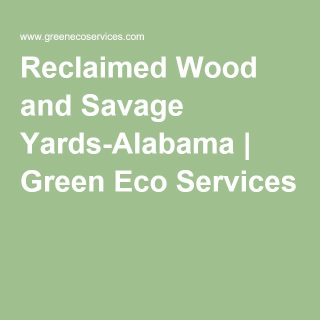 Reclaimed Wood and Savage Yards-Alabama | Green Eco Services