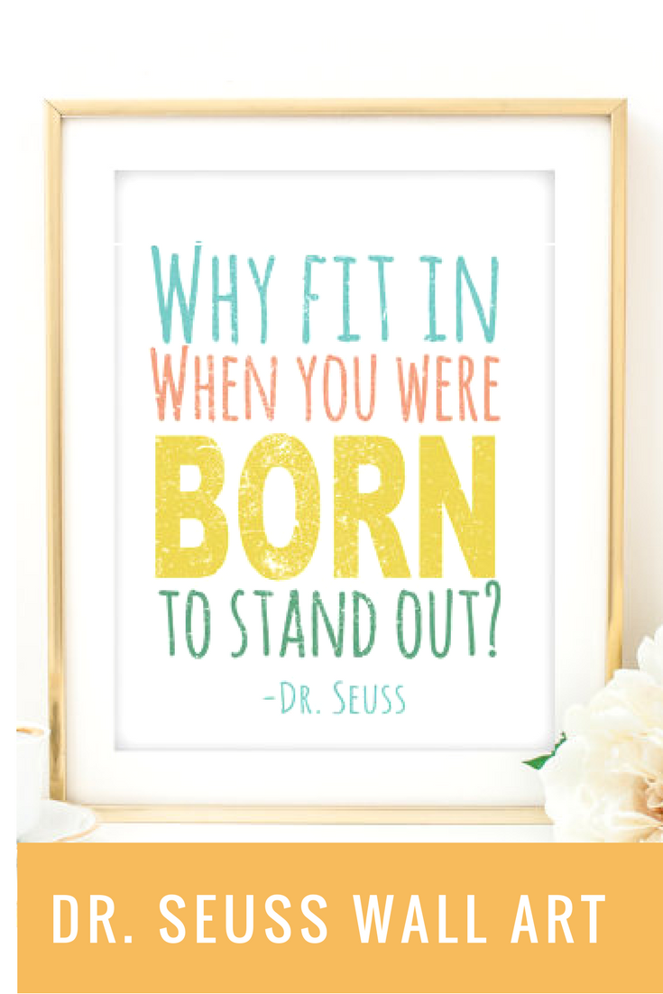 Dr. Seuss printable quote. Why fit in when you were born to stand ...
