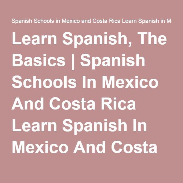Learn Spanish, The Basics   Spanish Schools In Mexico And Costa Rica Learn Spanish In Mexico And Costa Rica