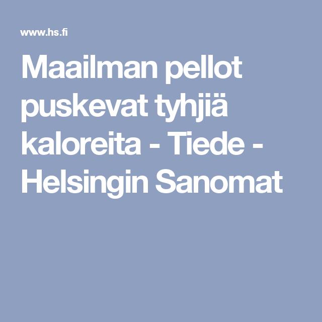 Maailman pellot puskevat tyhjiä kaloreita - Tiede - Helsingin Sanomat
